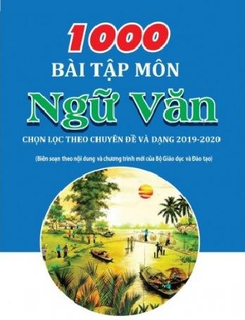 1000 bai tap mon ngu van chon loc theo chuyen de va dang nam 2019 2020 - 1000 Bài tập môn Ngữ Văn chọn lọc theo chuyên đề và dạng năm 2019-2020