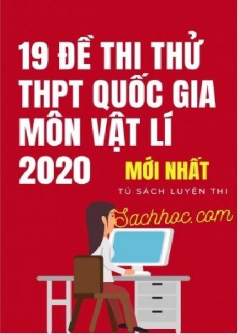 19 de thi thu thpt quoc gia mon vat ly nam 2020 - 19 Đề thi thử THPT Quốc gia môn Vật Lý năm 2020
