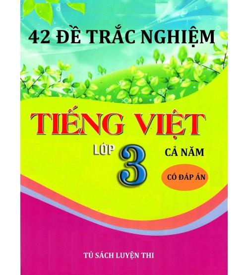 42 de trac nghiem tieng viet lop 3 ca nam co dap an - 42 đề trắc nghiệm Tiếng Việt lớp 3 cả năm có đáp án