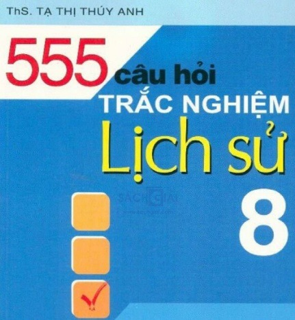 555 cau hoi trac nghiem lich su lop 8 - 555 Câu hỏi trắc nghiệm Lịch sử lớp 8