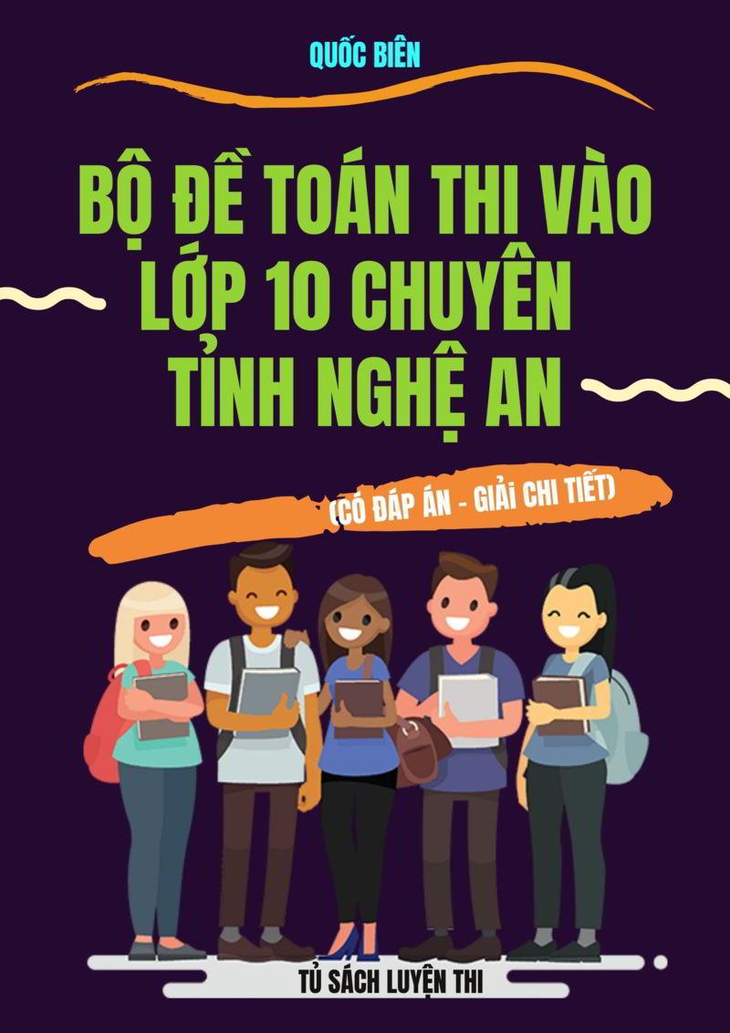 bo de toan thi vao lop 10 chuyen tinh nghe an - Bộ đề toán thi vào lớp 10 chuyên tỉnh Nghệ An