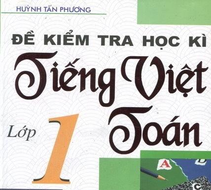 de kiem tra hoc ky tieng viet toan lop 1 - Đề kiểm tra học kỳ Tiếng Việt Toán lớp 1