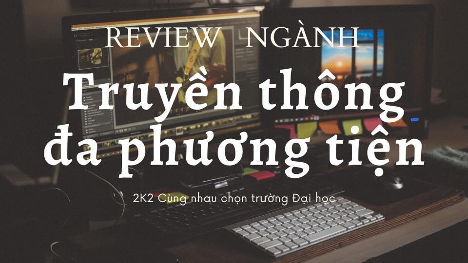 review nganh truyen thong da phuong tien cho hoc sinh cuoi cap - Review ngành Truyền thông đa phương tiện cho học sinh cuối cấp
