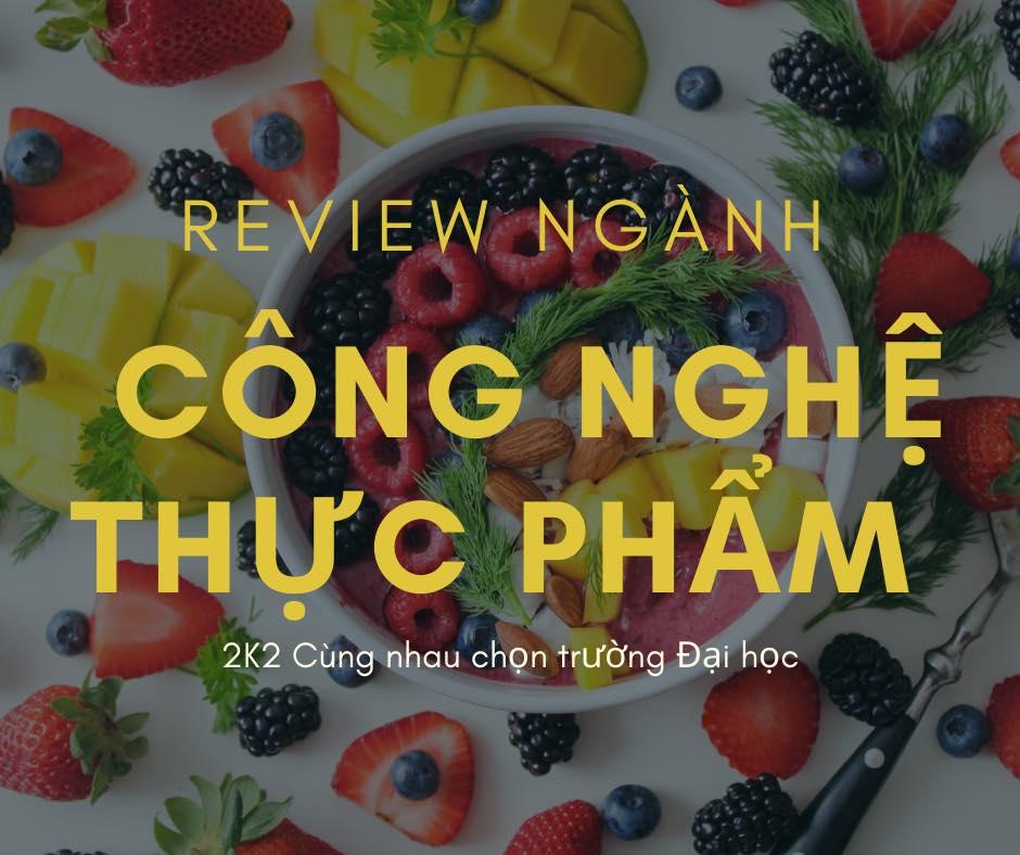 review nghanh cong nghe thuc pham cho hoc sinh cuoi cap - Review ngành Công nghệ thực phẩm cho học sinh cuối cấp